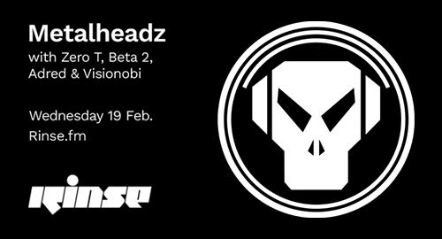 Zero T, Beta 2, Adred & Visionobi - Metalheadz # Rinse FM [19.02.2020]