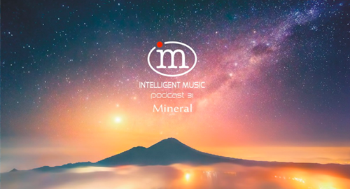 Mineral - Intelligent Music Podcast #31 [Aug.2020]