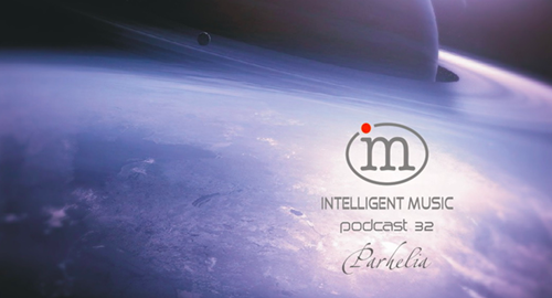 Parhelia - Intelligent Music Podcast #32 [Sept.2020]
