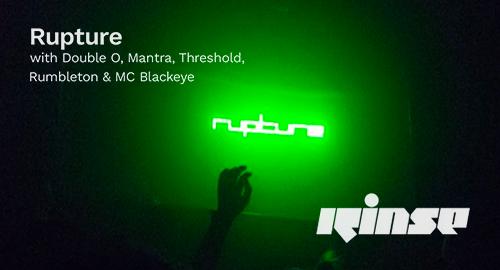 Double O, Mantra, Threshold, Rumbleton & MC Blackeye - Rupture # Rinse FM [13.11.2019]