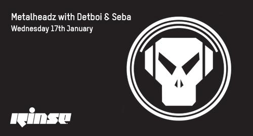 Seba & Detboi - Metalheadz # Rinse FM [17.01.2018]