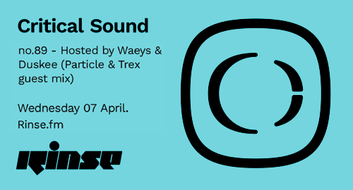 Waeys & Duskee, Particle & Trex - Critical Sound No.89 # Rinse FM [07.04.2021]