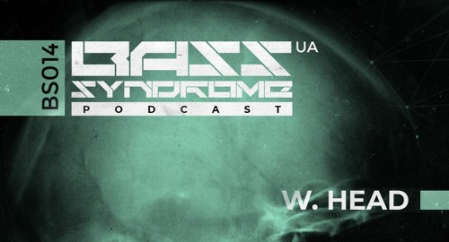 W.Head - Bass Syndrome podcast [BS014]