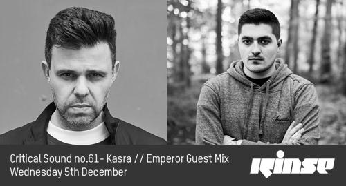 Kasra, Emperor - Critical Sound No.61 # Rinse FM [05.12.2018]