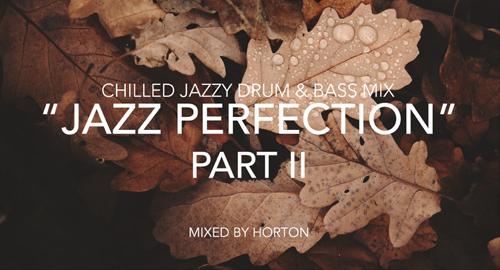 Horton - Jazz Perfection / Part II # Chilled Jazzy Drum & Bass Mix [June.2018]