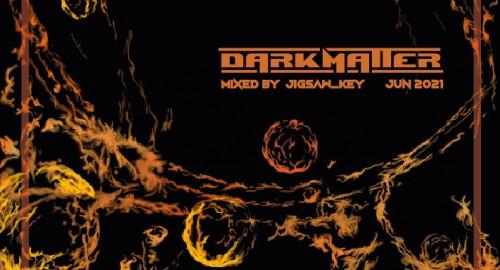 DARKMATTER mixed by jigsaw_key [JUN2021]