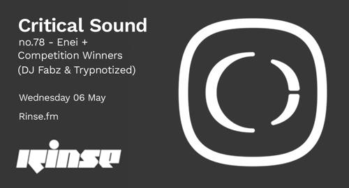 Enei, DJ Fabz, Trypnotized - Critical Sound No.78 # Rinse FM [06.05.2020]