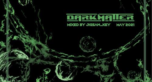DARKMATTER mixed by jigsaw_key [MAY2021]