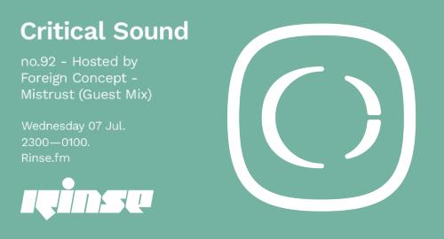 Foreign Concept & Mistrust - Critical Sound No.92 # Rinse FM [07.07.2021]