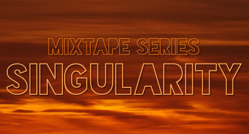 Mixtape Series: Singularity
