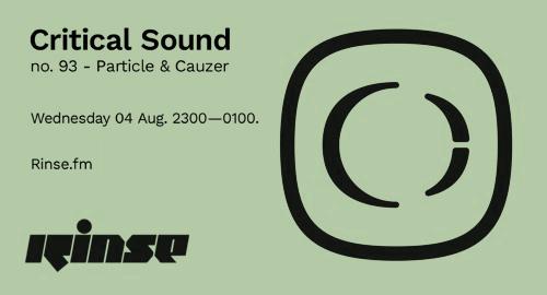Particle & Cauzer - Critical Sound No.93 # Rinse FM [04.08.2021]