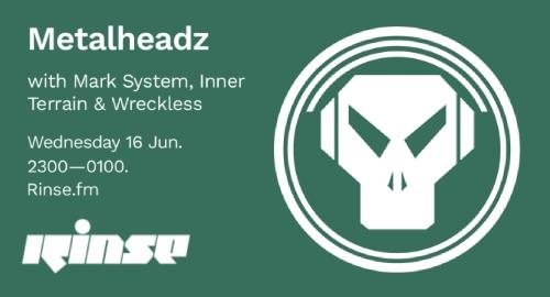 Mark System, Inner Terrain & Wreckless - Metalheadz # Rinse FM [16.06.2021]