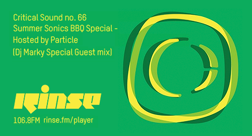 Particle, DJ Marky - Critical Sound No.66, Summer Sonics BBQ Special # Rinse FM [May.2019]
