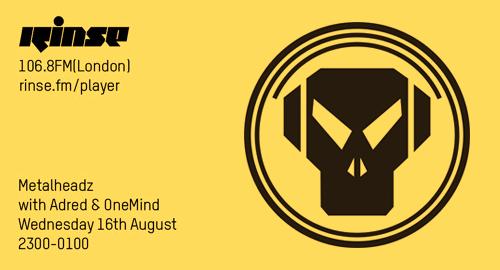 Adred & OneMind - Metalheadz # Rinse FM [16.08.2017]