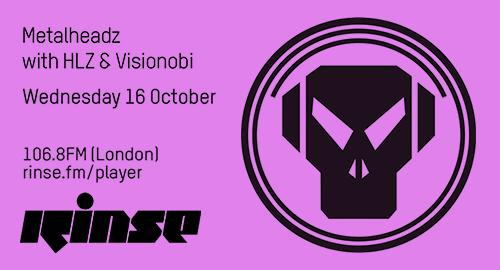 HLZ & Visionobi - Metalheadz # Rinse FM [16.10.2019]