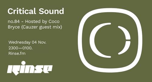 Coco Bryce, Cauzer - Critical Sound No.84 # Rinse FM [04.11.2020]