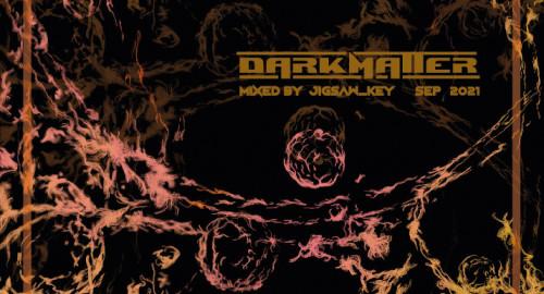 DARKMATTER mixed by jigsaw_key [SEP2021]