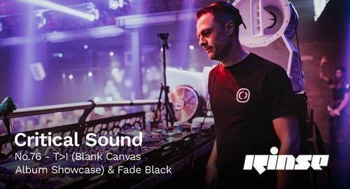 T>I & Fade Black - Critical Sound No.76 # Rinse FM [05.03.2020]