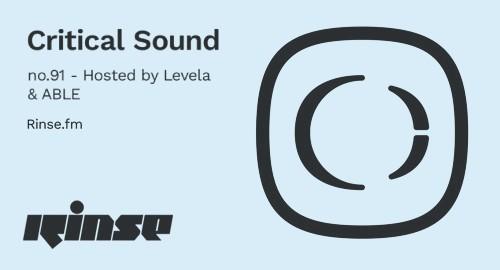 Levela & ABLE - Critical Sound No.91 # Rinse FM [02.06.2021]