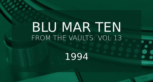 Blu Mar Ten - From the Vaults Vol. 13 [1994]