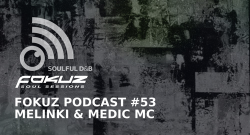 Melinki & Medic MC - Fokuz Podcast #53 [27.06.2018]