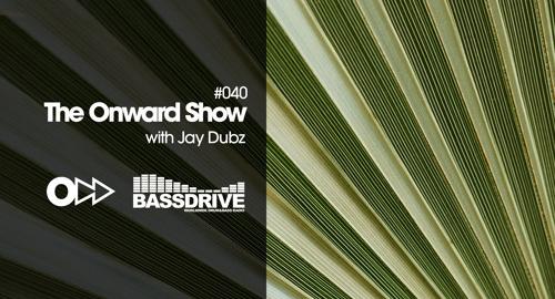 Jay Dubz - On:ward Show 040 # Bassdrive [Aug.2021]