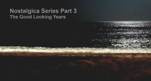 Nostalgica Series Part 3 # The Good Looking Years [April.2021]