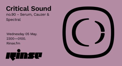 Serum, Cauzer & Spectral - Critical Sound No.90 # Rinse FM [05.05.2021]