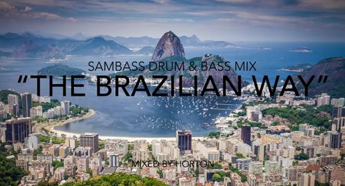 Horton - The Brazilian Way # Sambass Drum & Bass Mix [July.2017]