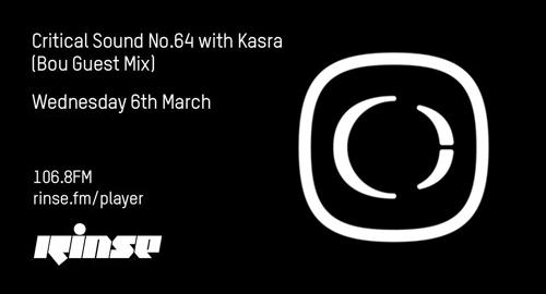 Kasra, Bou - Critical Sound No.64 # Rinse FM [06.03.2019]