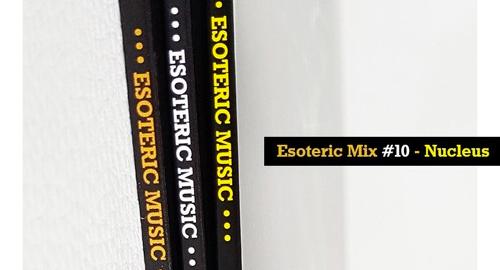 Nucleus - Esoteric Music Mix #10 [Nov.2019]