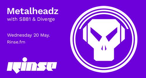 SB81 & Diverge - Metalheadz # Rinse FM [20.05.2020]