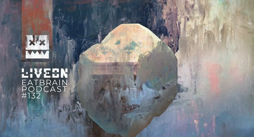 Liveon - EATBRAIN Podcast #132 [Sept.2021]