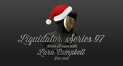 Liquidator Series #97 Xmas Session with Lara Campbell [Dec.2016]