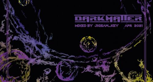 DARKMATTER mixed by jigsaw_key [APR2021]