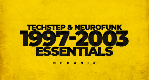 Nphonix - Techstep & Neurofunk 1997-2003 Essentials