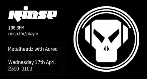 Adred - Metalheadz # Rinse FM [17.04.2019]
