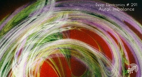 Aural Imbalance - Deep Electronics #291 [Aug.2020]