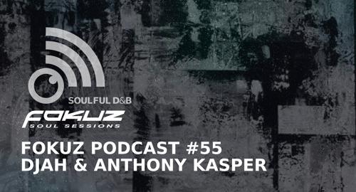 Djah & Anthony Kasper - Fokuz Podcast #55 [29.08.2018]