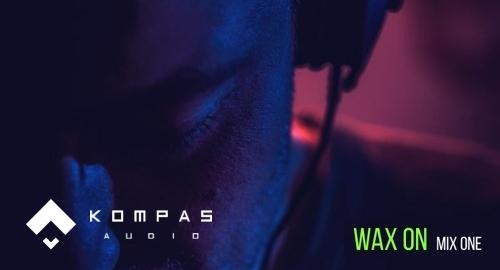 KOMPAS Audio - Wax ON Session #01