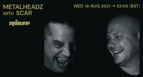 SCAR - Metalheadz # Rinse FM [18.08.2021]