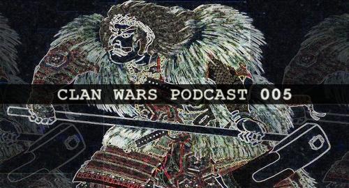 Shiken Hanzo - Clan Wars Podcast #005 [Aug.2018]