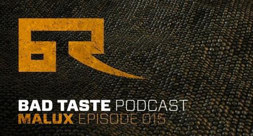 Malux - Bad Taste Podcast #15 [17.01.2016]