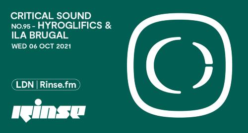 Hyroglifics & Ila Brugal - Critical Sound No.95 # Rinse FM [06.10.2021]