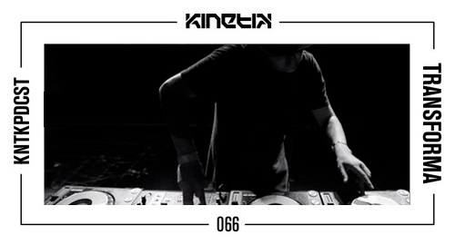 Transforma - Kinetik Podcast #066 [Feb.2017]